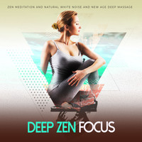 Zen Meditation and Natural White Noise and New Age Deep Massage - Deep Zen Focus