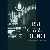 Cafe lounge Jazz - First Class Lounge ~ Premium Jazz Lounge Trio (Premium Jazz Trio Version)