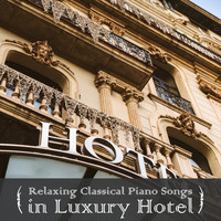 Relaxing BGM Project - Relaxing Classical Piano Songs in Luxury Hotel