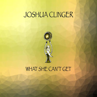 Joshua Clinger - What She Can't Get (Explicit)