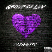 Migs718 - Groupie Luv (Explicit)