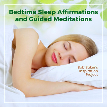 Bob Baker's Inspiration Project - Bedtime Sleep Affirmations and Guided Meditations