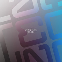 uncertain - Wurk