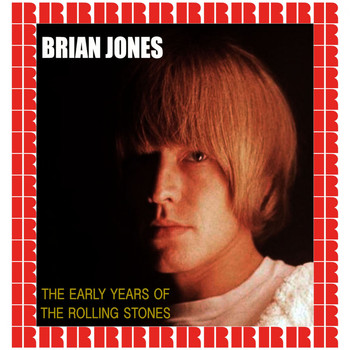 Brian Jones - The Early Years Of The Rolling Stones (Hd Remastered Edition)