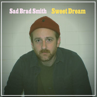 Sad Brad Smith - Sweet Dream