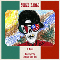 Steve Earle - El Coyote  / Don't Let the Sunshine Fool You