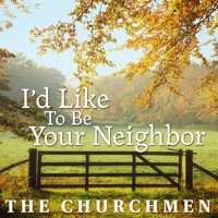 The Churchmen - I'd Like To Be Your Neighbor