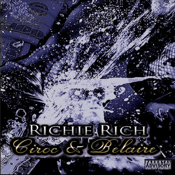Richie Rich - Ciroc and Belaire (Explicit)