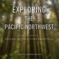Jonathan Galland - Exploring the Pacific Northwest (Excerpts from the Original Soundtrack)