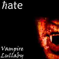 Hate - Vampire Lullaby (Explicit)
