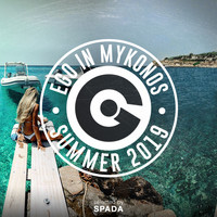 Spada - EGO IN MYKONOS SUMMER 2019 SELECTED BY SPADA (Explicit)