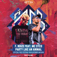 F. Noize featuring MC Syco - Party Like An Animal (Official Free Festival 2019 Uptempo Anthem)