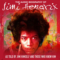 Jimi Hendrix - The Audio Biography Of Jimi Hendrix (As Told By Jimi Himself And Those Who Knew Him) (Live Radio Broadcast)