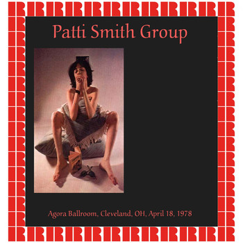 Patti Smith Group - Agora Ballroom, Cleveland OH. April 18 ,1978 (Hd Remastered Edition)