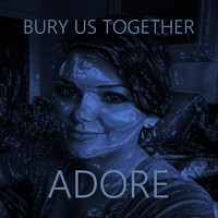 Bury Us Together - Adore