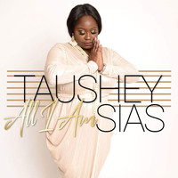 Taushey Sias - All I Am