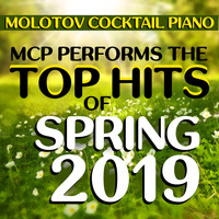 Molotov Cocktail Piano - MCP Performs the Top Hits of Spring 2019