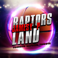 Jamesy P - Raptors Land (Toronto Raptors Tribute)