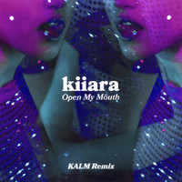 Kiiara - Open My Mouth (KALM Remix)