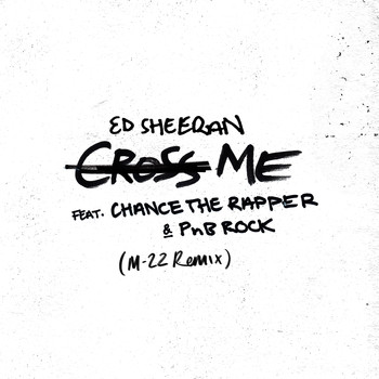 Ed Sheeran - Cross Me (feat. Chance the Rapper & PnB Rock) (M-22 Remix [Explicit])