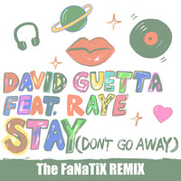 David Guetta - Stay (Don't Go Away) [feat. Raye] (The FaNaTiX Remix)