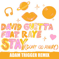 David Guetta - Stay (Don't Go Away) [feat. Raye] (Adam Trigger Remix)