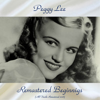 Peggy Lee - Remastered Beginnigs (All Tracks Remastered 2018)