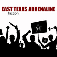 East Texas Adrenaline - Friction