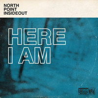 North Point InsideOut - Here I Am