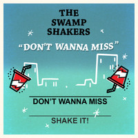 The Swamp Shakers - Don't Wanna Miss
