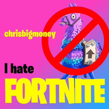 Chris Big Money - I Hate Fortnite (Explicit)