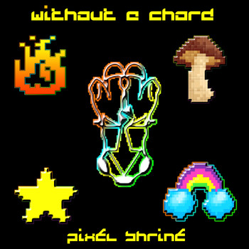 Without a Chord - Pixel Shrine