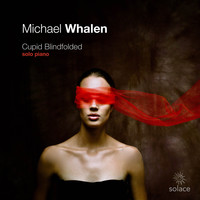 Michael Whalen - Cupid Blindfolded: Solo Piano