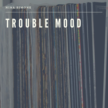 Nina Simone - Trouble Mood