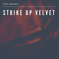 Tony Bennett - Strike Up Velvet