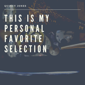 Quincy Jones - This is my Personal Favorite Selection