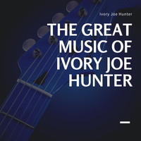 Ivory Joe Hunter - The Great Music of Ivory Joe Hunter