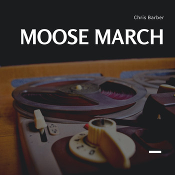 Chris Barber - Moose March