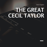 Cecil Taylor - The great Cecil Taylor