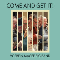 Vosbein Magee Big Band - Come and Get It!
