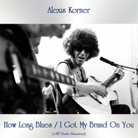 Alexis Korner - How Long Blues / I Got My Brand on You (All Tracks Remastered)