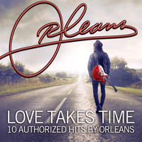 Orleans - Love Takes Time 10 Authorized Hits By Orleans