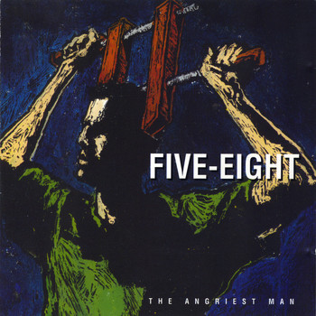 Five Eight - The Angriest Man