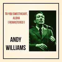 Andy Williams - To You Sweetheart, Aloha (Remastered)