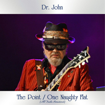 Dr. John - The Point / One Naughty Flat (All Tracks Remastered)