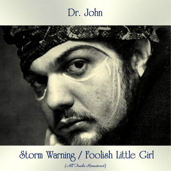 Dr. John - Storm Warning / Foolish Little Girl (All Tracks Remastered)