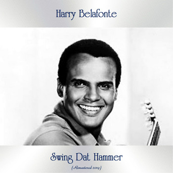 Harry Belafonte - Swing Dat Hammer (All Tracks Remastered)