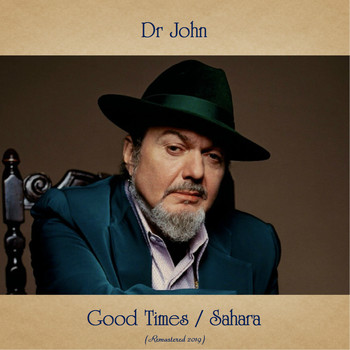 Dr John - Good Times / Sahara (Remastered 2019)
