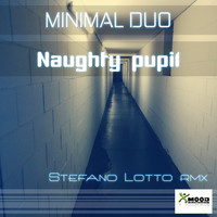 Minimal Duo - Naughty Pupil (Stefano Lotto Remix)