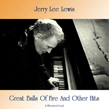 Jerry Lee Lewis - Great Balls Of Fire And Other Hits (All Tracks Remastered)
